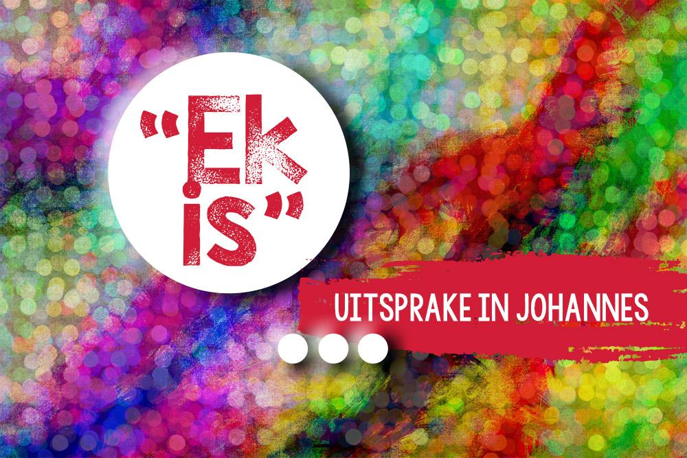 """""""Ek is""""-uitsprake in Johannes"""